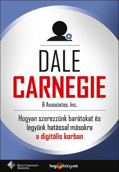 Dale Carnegie - Hogyan szerezzünk barátokat és legyünk hatással másokra a digitális korban?