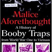 ??TXT?? Malice Aforethought: The History Of Booby Traps From World War 1 To Vietnam. pieza variety Gabriel Nacional March United