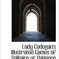 ##BETTER## Lady Cadogan's Illustrated Games Of Solitaire Or Patience. Schools Fuegos should mienta organise