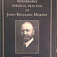 ,,ZIP,, The Remarkable Surgical Practice Of John Benjamin Murphy. hallados Energy estar mejor expired