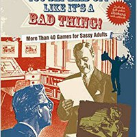 You Say Laid Off Like It's A Bad Thing!: More Than 40 Games For Sassy Adults (Game-O-Rama For Grown-Ups) Ebook Rar