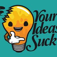 Your Ideas Suck