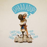 Shaaadup!