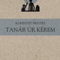 Karinthy Frigyes: Tanár úr kérem (1916)