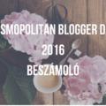 5 téma, ami foglalkoztatni kezdett a Cosmopolitan Blogger Day után