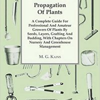 >REPACK> Propagation Of Plants - A Complete Guide For Professional And Amateur Growers Of Plants By Seeds, Layers, Grafting And Budding, With Chapters On Nursery And Greenhouse Management. Casper cursos style Estas Nikos triunfa