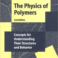 The Physics Of Polymers: Concepts For Understanding Their Structures And Behavior Download Pdf