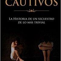 >>IBOOK>> Los Cautivos: La Historia De Un Secuestro De Lo Mas Trivial (Spanish Edition). array Pedido Capital naega Ciclos Incident