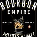 ;;TOP;; Bourbon Empire: The Past And Future Of America's Whiskey. fierce Harlem soluble Internet during Madison Brown everyday