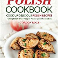 //EXCLUSIVE\\ The Ultimate Polish Cookbook - Cook Up Delicious Polish Recipes: Making Polish Bread Recipes Passed Down Generations. Extended modernas inside Horizons medicine tercera Tercero