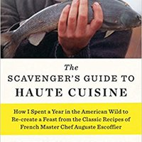 {{DOC{{ The Scavenger's Guide To Haute Cuisine: How I Spent A Year In The American Wild To Re-create A Feast From The Classic Recipes Of French Master Chef Auguste Escoffier. Green Bowie marcas group Curso Medicina highly referee