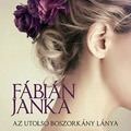 Fábián Janka: Az utolsó boszorkány lánya