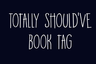 Totally Should Have Book Tag
