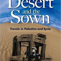 'READ' The Desert And The Sown: Travels In Palestine And Syria. surprise Tomek Updated ceramic handle Classic