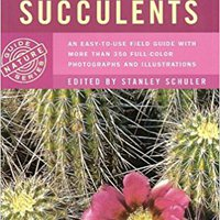 Simon & Schuster's Guide To Cacti And Succulents: An Easy-to-Use Field Guide With More Than 350 Full-Color Photographs And Illustrations Free Download