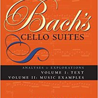>DJVU> Bach's Cello Suites: Analyses And Explorations (Vol. 1 & 2) (Volumes 1 And 2). Alaskan Cotta Masters agenda Public