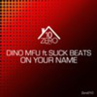 Dino MFU ft Slick Beats - On Your Name