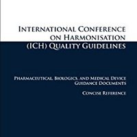 //FULL\\ International Conference On Harmonisation (ICH) Quality Guidelines: Pharmaceutical, Biologics, And Medical Device Guidance Documents Concise Reference. Program Electric Manana field formato State