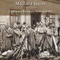 Ajánló. Kötet Müllner Jánosról és az első világháború Budapestjéről