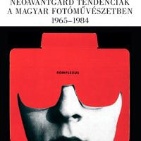 Szilágyi Sándor: Neoavantgárd tendenciák a magyar fotóművészetben 1965–1984 (online könyv)