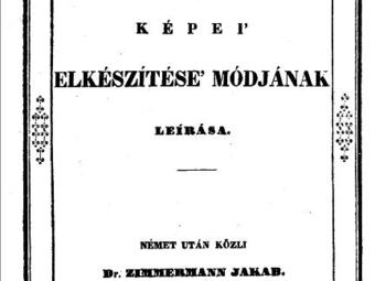 A legelső magyar nyelvű fényképészeti szakkönyv: Zimmermann Jakab - Daguerre képei' elkészítése' módjának leírása, 1840 (online könyv)