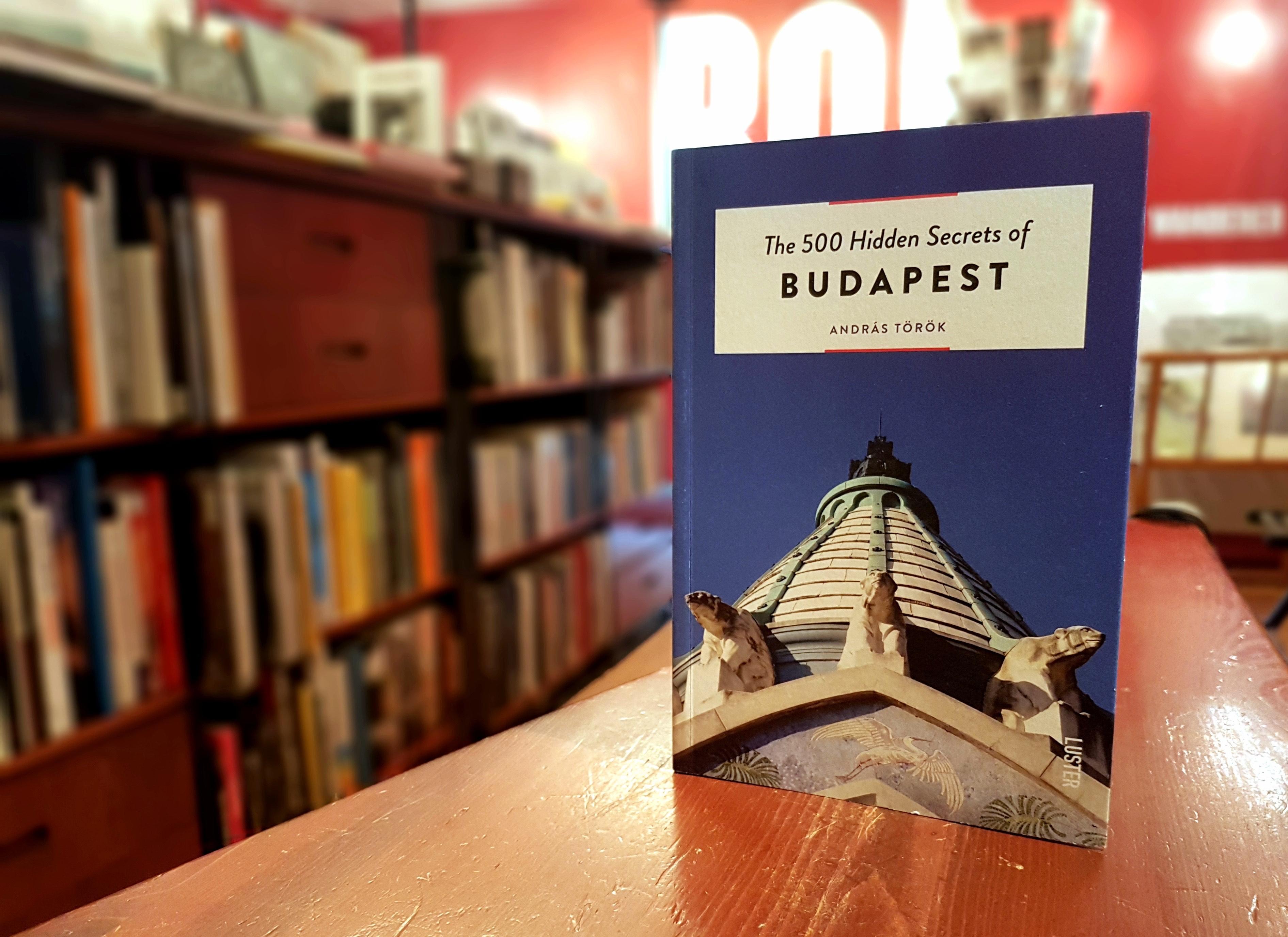 Török András: The 500 Hidden Secrets of Budapest