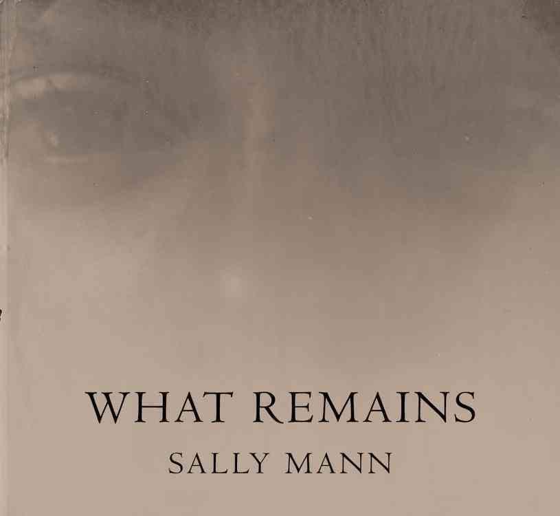 Sally Mann: What Remains<br />Boston, Bullfinch Press<br />2003