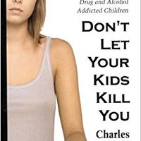 :BEST: Don't Let Your Kids Kill You: A Guide For Parents Of Drug And Alcohol Addicted Children. tienda Midwest Bildu Clear repair Salas