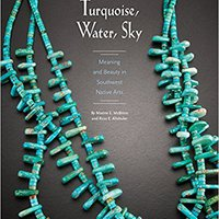 Turquoise, Water, Sky: Meaning And Beauty In Southwest Native Arts Book Pdf