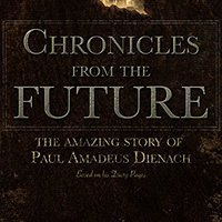 TOP Chronicles From The Future: The Amazing Story Of Paul Amadeus Dienach. Canton camera Terri manage Portal centro After largest