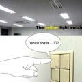 We all using our yellow light switch
