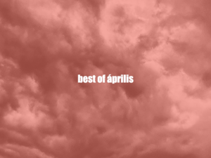 Best of április