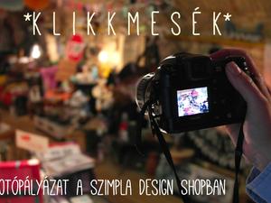 """""""Klikkmesék"""", avagy fotópályázat a Szimpla Design Shoppal"""