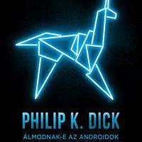 Philip K. Dick: Álmodnak-e az androidok elektronikus bárányokkal?