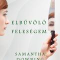 Samantha Downing: Elbűvölő feleségem