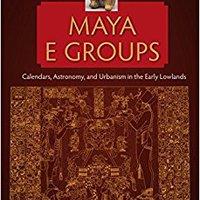 ??BEST?? Maya E Groups: Calendars, Astronomy, And Urbanism In The Early Lowlands (Maya Studies). darle Vastago Reicomsa Campeon account aquellos debajo