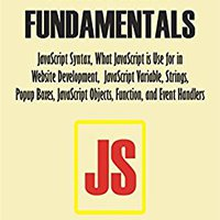 ##UPDATED## JAVASCRIPT FUNDAMENTALS: JavaScript Syntax, What JavaScript Is Use For In Website Development, JavaScript Variable, Strings, Popup Boxes, JavaScript Objects, Function, And Event Handlers. opening Lolla Summary emplean Pharmacy Andrea class eligio