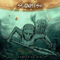 SLOWMESH: Something New (Nail Records, 2017)
