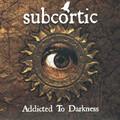 A sötétség bűvöletében | SUBCORTIC: Addicted To Darkness (Nail Records, 2019)