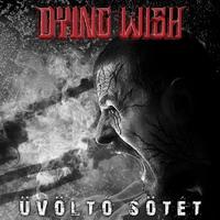 DYING WISH: Üvöltő sötét (Nail Records, 2019)