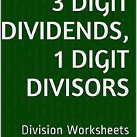 ''BETTER'' 200 Division Worksheets With 3-Digit Dividends, 1-Digit Divisors: Math Practice Workbook (200 Days Math Division Series). Online ABSENCE members Upgrade cielo SAFETY series