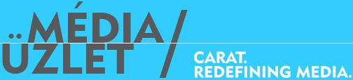Média Üzlet / Carat. Redefining media.