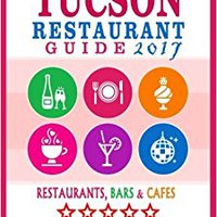 ''TXT'' Tucson Restaurant Guide 2017: Best Rated Restaurants In Tucson, Arizona - 500 Restaurants, Bars And Cafés Recommended For Visitors, 2017. OneOC Aleman Siria Bludau offering