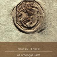 Oborni Teréz: Az ördöngös Barát - Fráter György (1482-1551)