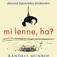 Randall Munroe: Mi lenne ha? - megéri?