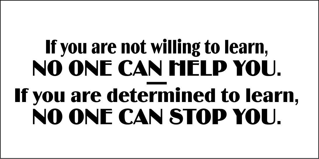 if-you-are-not-willing-to-learn-no-one-can-help-you-if-you-are-determined-to-learn-no-one-can-stop-you_1_orig.jpg