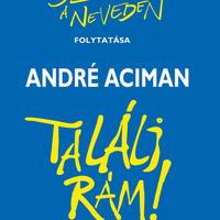 Alternatív fülszöveg: André Aciman: Találj rám!