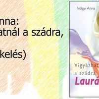 Völgy Anna: Vigyázhatnál a szádra, Laurám!