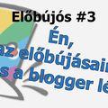 Előbűjós #3 Én, az előbújásaim és a blogger lét