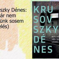 Krusovszky Dénes: Akik már nem leszünk sosem